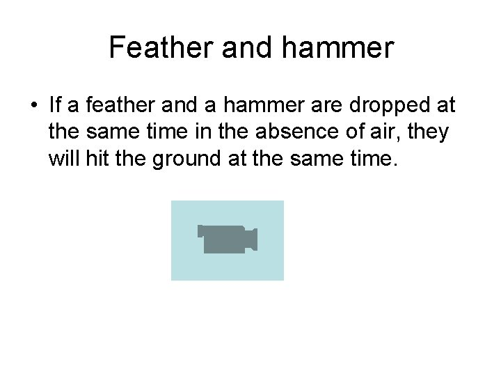 Feather and hammer • If a feather and a hammer are dropped at the