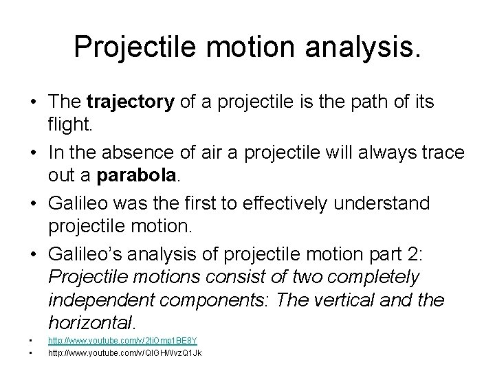 Projectile motion analysis. • The trajectory of a projectile is the path of its
