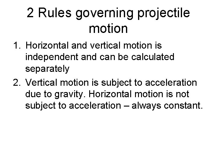 2 Rules governing projectile motion 1. Horizontal and vertical motion is independent and can