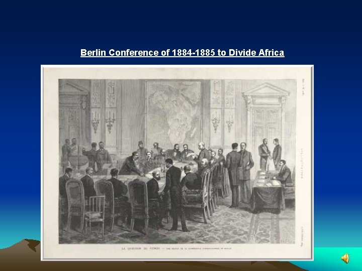 Berlin Conference of 1884 -1885 to Divide Africa