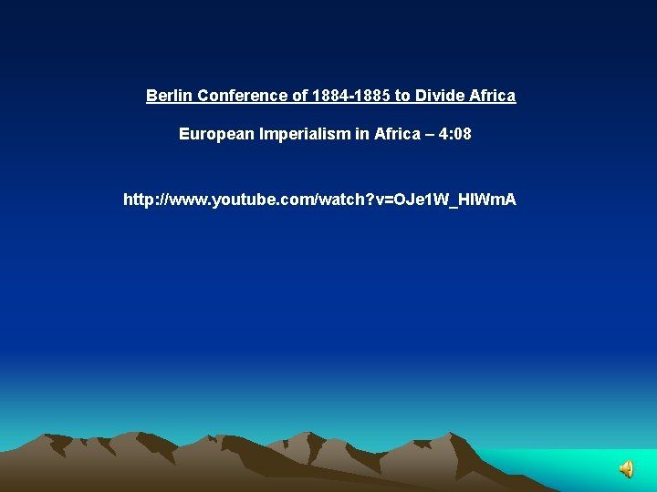 Berlin Conference of 1884 -1885 to Divide Africa European Imperialism in Africa – 4: