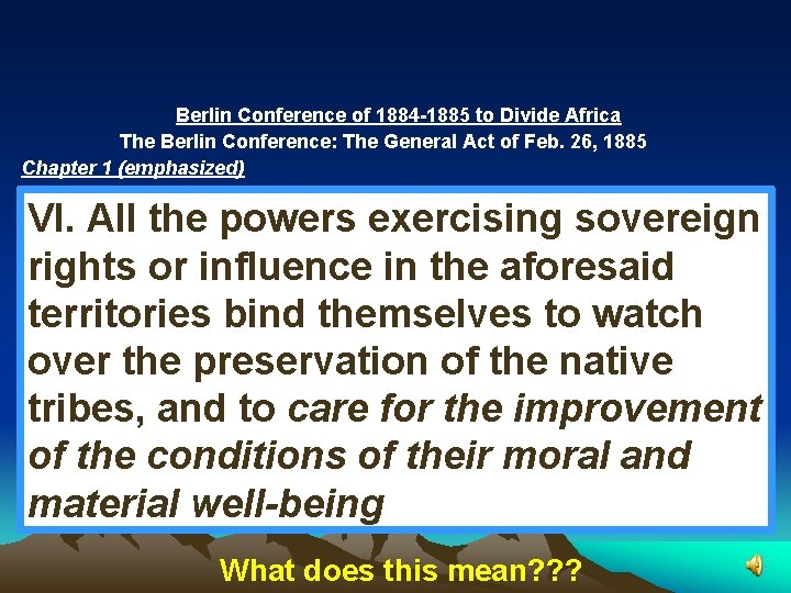 Berlin Conference of 1884 -1885 to Divide Africa The Berlin Conference: The General Act