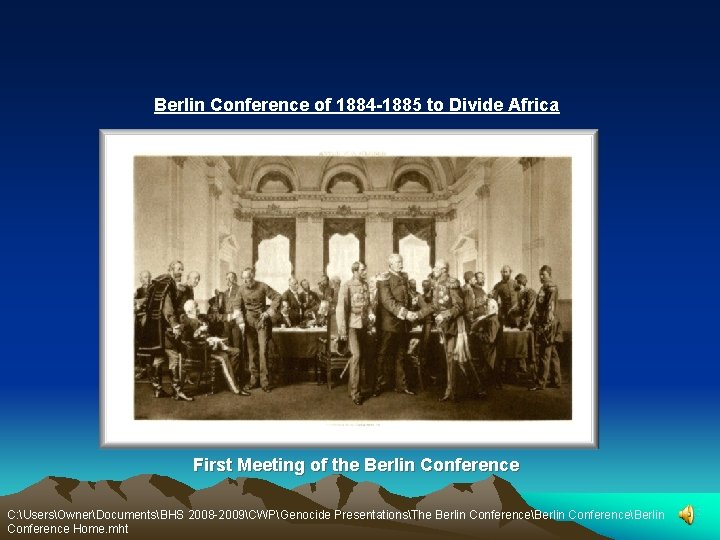 Berlin Conference of 1884 -1885 to Divide Africa First Meeting of the Berlin Conference