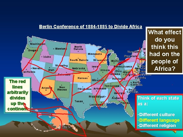 Berlin Conference of 1884 -1885 to Divide Africa The red lines arbitrarily divides up