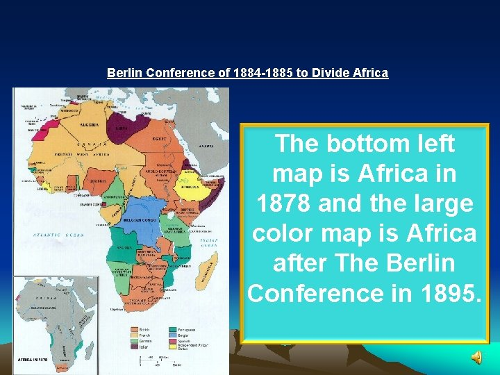 Berlin Conference of 1884 -1885 to Divide Africa The bottom left map is Africa