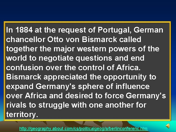Berlin Conference of 1884 -1885 to Divide Africa In 1884 at the request of
