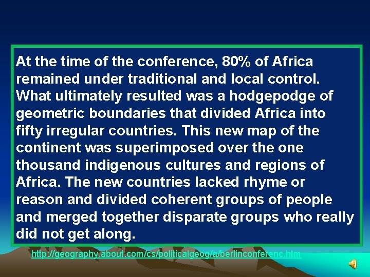 Berlin Conference of 1884 -1885 to Divide Africa At the time of the conference,