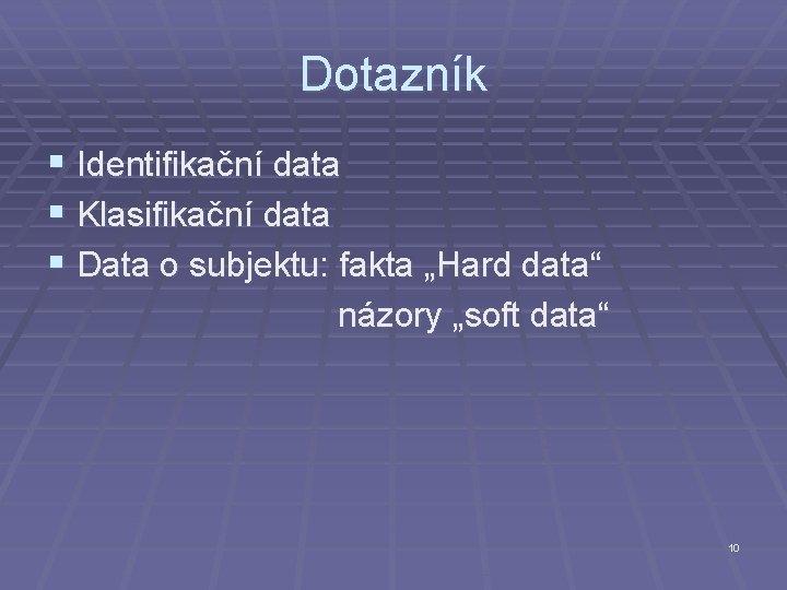 """Dotazník § Identifikační data § Klasifikační data § Data o subjektu: fakta """"Hard data"""""""