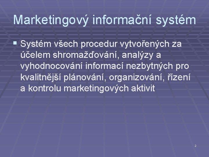 Marketingový informační systém § Systém všech procedur vytvořených za účelem shromažďování, analýzy a vyhodnocování