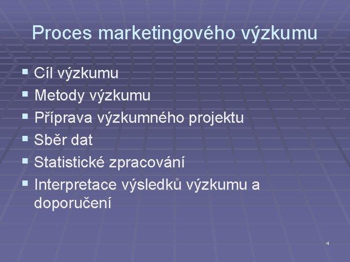 Proces marketingového výzkumu § Cíl výzkumu § Metody výzkumu § Příprava výzkumného projektu §