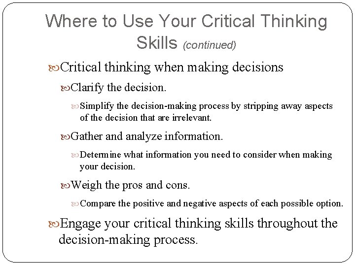 Where to Use Your Critical Thinking Skills (continued) Critical thinking when making decisions Clarify