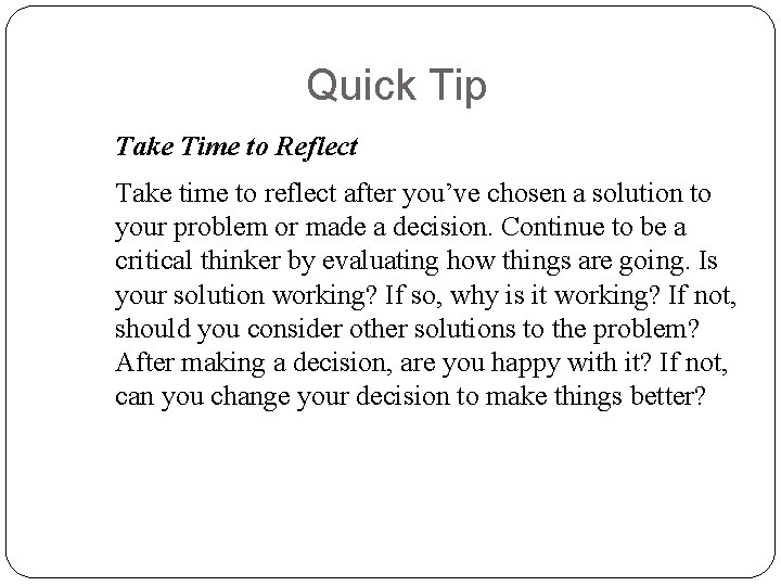 Quick Tip Take Time to Reflect Take time to reflect after you've chosen a