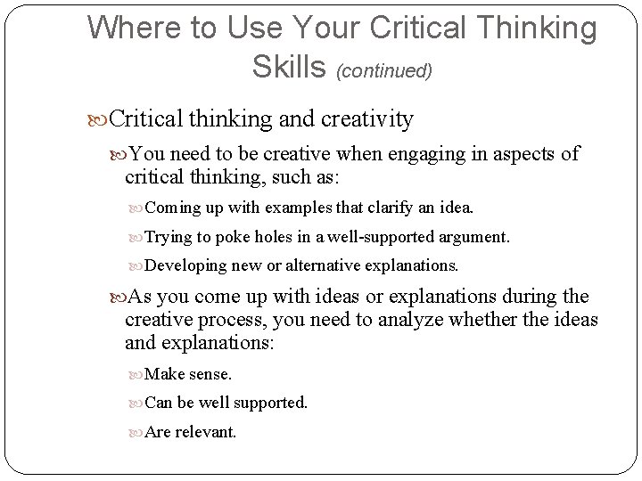 Where to Use Your Critical Thinking Skills (continued) Critical thinking and creativity You need