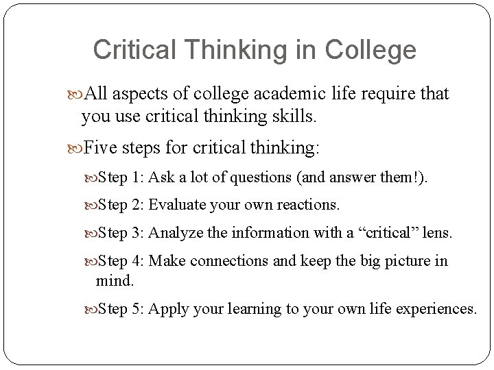Critical Thinking in College All aspects of college academic life require that you use