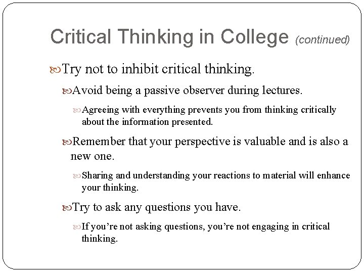 Critical Thinking in College (continued) Try not to inhibit critical thinking. Avoid being a