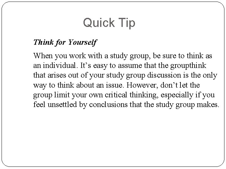 Quick Tip Think for Yourself When you work with a study group, be sure