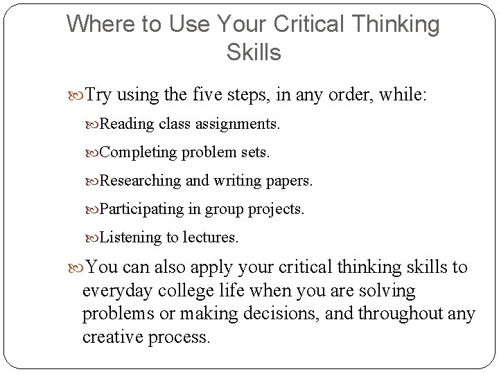Where to Use Your Critical Thinking Skills Try using the five steps, in any