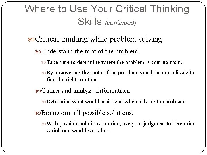 Where to Use Your Critical Thinking Skills (continued) Critical thinking while problem solving Understand