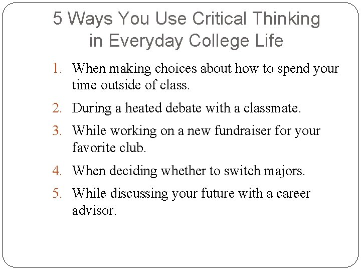 5 Ways You Use Critical Thinking in Everyday College Life 1. When making choices