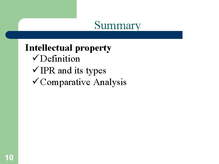 Summary Intellectual property ü Definition ü IPR and its types ü Comparative Analysis 10
