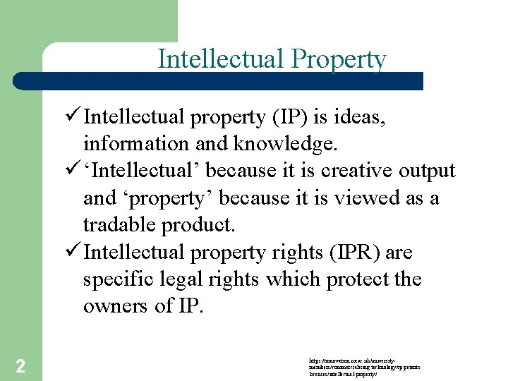 Intellectual Property ü Intellectual property (IP) is ideas, information and knowledge. ü 'Intellectual' because