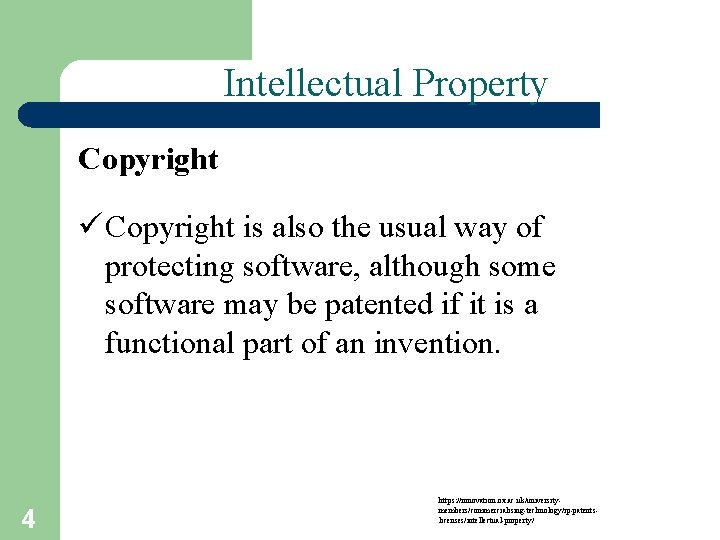 Intellectual Property Copyright ü Copyright is also the usual way of protecting software, although