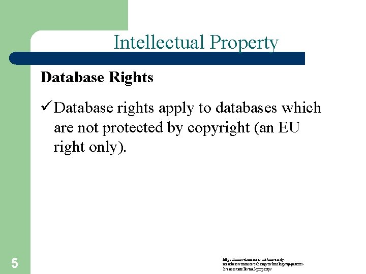 Intellectual Property Database Rights ü Database rights apply to databases which are not protected