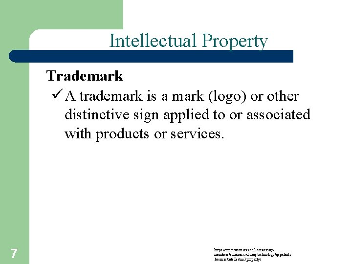 Intellectual Property Trademark ü A trademark is a mark (logo) or other distinctive sign