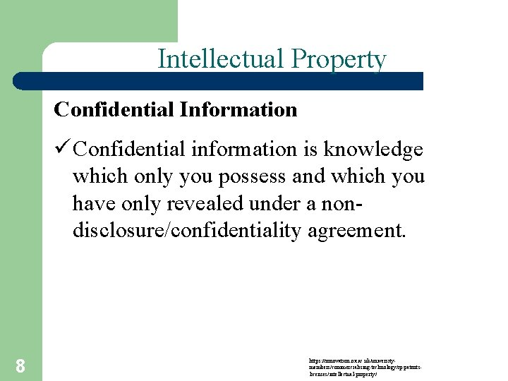 Intellectual Property Confidential Information ü Confidential information is knowledge which only you possess and