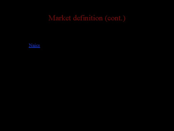 Market definition (cont. ) • Government statistical sources – Fed. Stats – Naics •