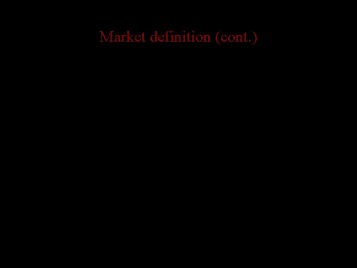 Market definition (cont. ) • Geography is important – barrier to entry if the