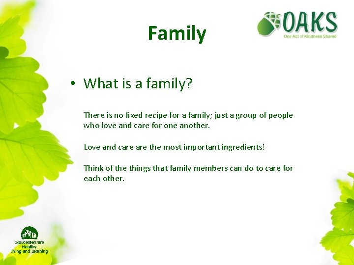 Family • What is a family? There is no fixed recipe for a family;