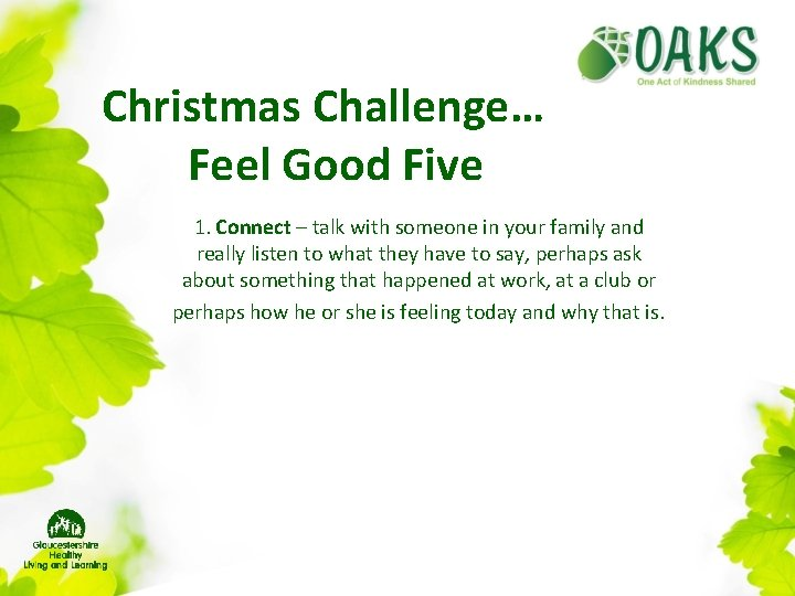 Christmas Challenge… Feel Good Five 1. Connect – talk with someone in your family