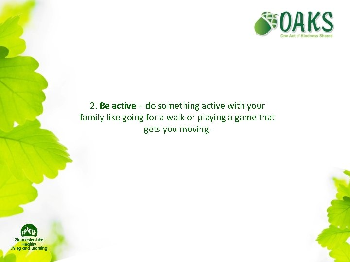 2. Be active – do something active with your family like going for a