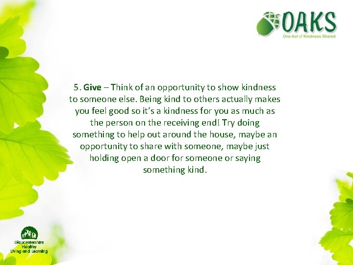 5. Give – Think of an opportunity to show kindness to someone else. Being