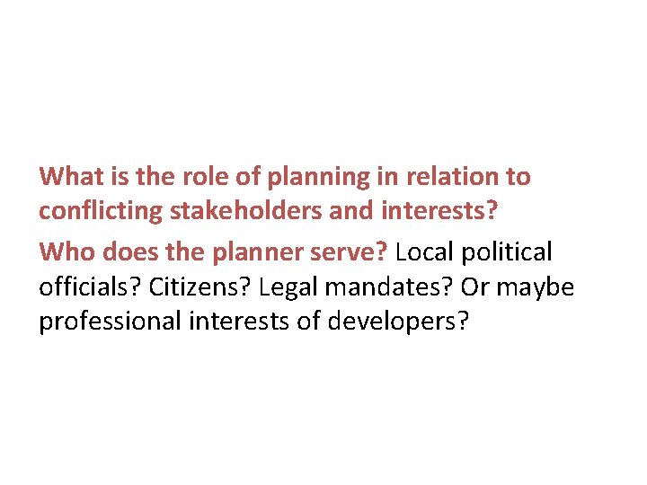What is the role of planning in relation to conflicting stakeholders and interests? Who