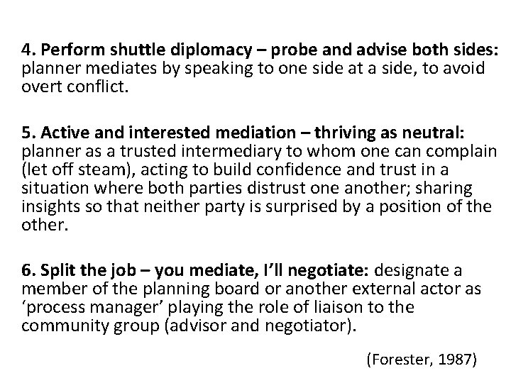 4. Perform shuttle diplomacy – probe and advise both sides: planner mediates by speaking