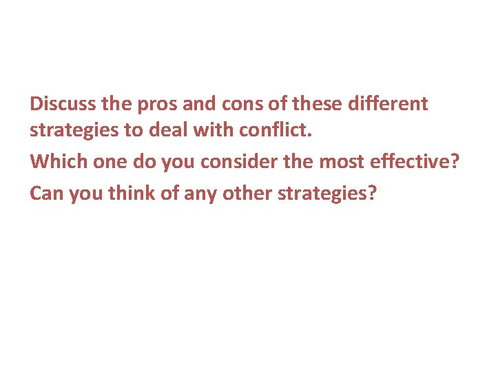 Discuss the pros and cons of these different strategies to deal with conflict. Which