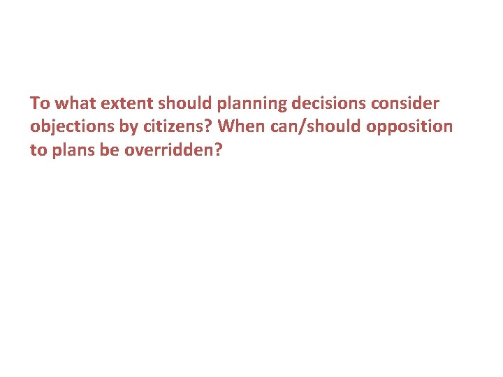 To what extent should planning decisions consider objections by citizens? When can/should opposition to