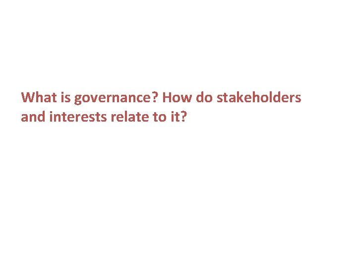 What is governance? How do stakeholders and interests relate to it?