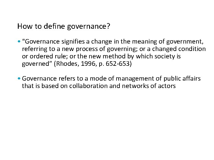 """How to define governance? • """"Governance signifies a change in the meaning of government,"""