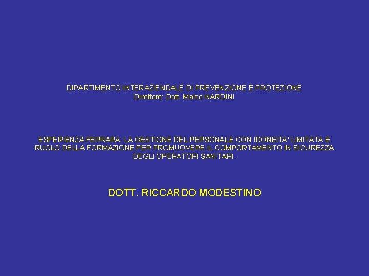 DIPARTIMENTO INTERAZIENDALE DI PREVENZIONE E PROTEZIONE Direttore: Dott. Marco NARDINI ESPERIENZA FERRARA: LA GESTIONE