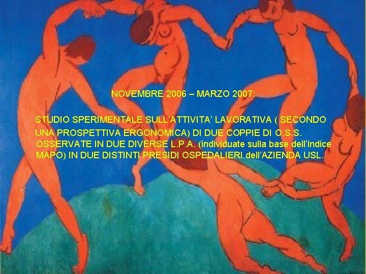 NOVEMBRE 2006 – MARZO 2007: STUDIO SPERIMENTALE SULL'ATTIVITA' LAVORATIVA ( SECONDO UNA PROSPETTIVA