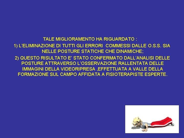 TALE MIGLIORAMENTO HA RIGUARDATO : 1) L'ELIMINAZIONE DI TUTTI GLI ERRORI COMMESSI DALLE