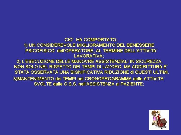 CIO' HA COMPORTATO: 1) UN CONSIDEREVOLE MIGLIORAMENTO DEL BENESSERE PSICOFISICO dell'OPERATORE, AL TERMINE