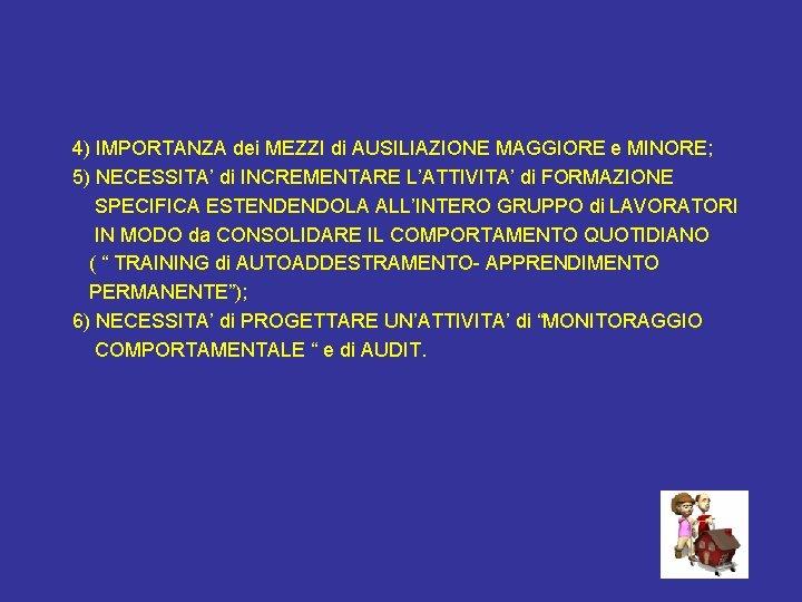 4) IMPORTANZA dei MEZZI di AUSILIAZIONE MAGGIORE e MINORE; 5) NECESSITA' di INCREMENTARE L'ATTIVITA'