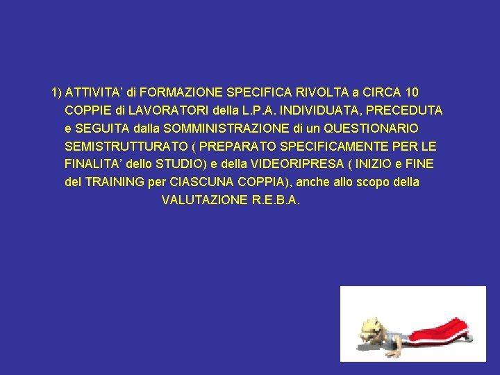 1) ATTIVITA' di FORMAZIONE SPECIFICA RIVOLTA a CIRCA 10 COPPIE di LAVORATORI della