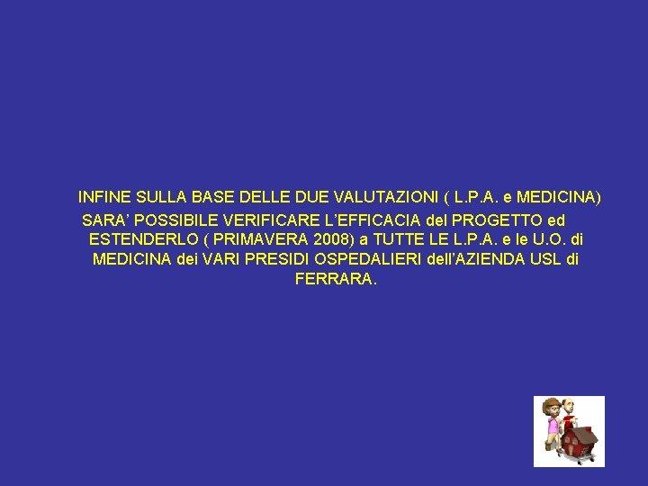INFINE SULLA BASE DELLE DUE VALUTAZIONI ( L. P. A. e MEDICINA) SARA'