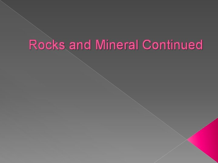 Rocks and Mineral Continued