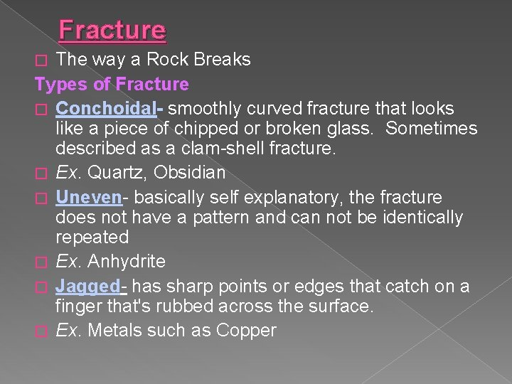 Fracture The way a Rock Breaks Types of Fracture � Conchoidal- smoothly curved fracture